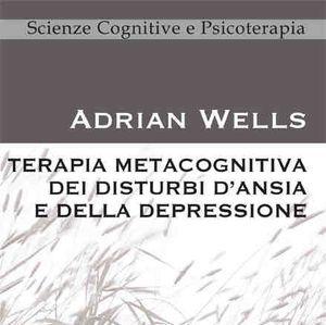 Wells: Terapia Metacognitiva dei disturbi d'Ansia e della Depressione. Recensione a cura di Gabriele Caselli. - Immagine: Eclipsi Editore