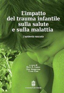 L'impatto del trauma infantile sulla salute e sulla malattia - L'epidemia nascosta- (2012) GIovanni FIoriti Editore - Copertina