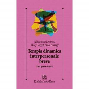 Terapia Dinamica Interpersonale Breve. Lemma A., Target M., Fonagy P.. Raffaello Cortina Editore, 2011