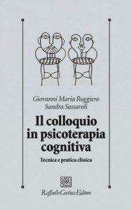 G.M. Ruggiero S. Sassaroli - Il Colloquio in Psicoterapia Cognitiva - Raffaello Cortina Editore