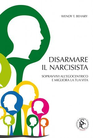 Disarmare il Narcisista. Wendy T. Behary. ISC Editore (2012)