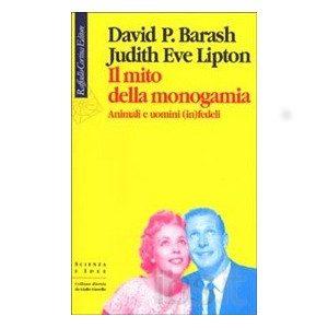 Il Mito della Monogamia di D.P. Barash & J.E. Lipton - Recensione - Immagine: Raffaello Cortina Editore