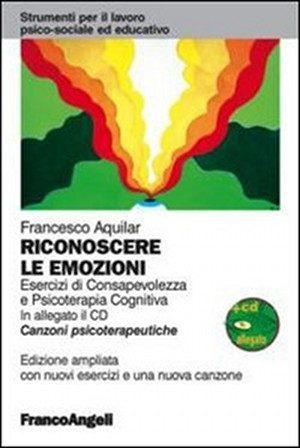 Riconoscere Le emozioni. Esercizi di Consapevolezza e Psicoterapia Cognitiva. Ed. Franco Angeli