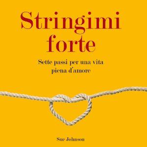 Stringimi Forte – Sette Passi Per Una Vita Piena d'Amore – Recensione