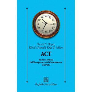 ACT, Teoria e pratica dell'Acceptance and Commitment Therapy