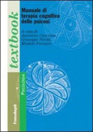 Manuale di terapia cognitiva delle psicosi  di Carcione, G. Nicolò, M. Procacci  FrancoAngeli, 2012