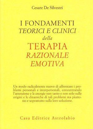 I fondamenti teorici e clinici della terapia razionale emotiva. Cesare De Silvestri. Copertina