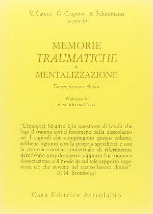 Memorie traumatiche e mentalizzazione.Teoria, ricerca e clinica (2013)di V. Caretti, G. Craparo e A. Schimmenti