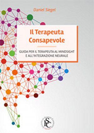 Il Terapeuta Consapevole  Guida per il terapeuta al Mindsight e all'integrazione neurale D.J. Siegel Istituto di Scienze Cognitive Editore, 2013 - copertina