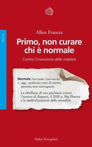 Primo-non-curare-chi-e-normale.-Di-Allen-Frances-Copertina-2013 - Immagine: © Bollati e Boringhieri 2013
