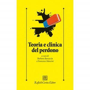 Teoria e clinica del perdono di Barbara Barcaccia e Francesco Mancini Raffaello Cortina Editori (2013)