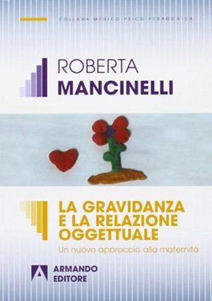 La Gravidanza e  La Relazione Oggettuale. Un nuovo approccio alla maternità  di Roberta Mancinelli  Armando Editore (2013). -Immagine: Copertina