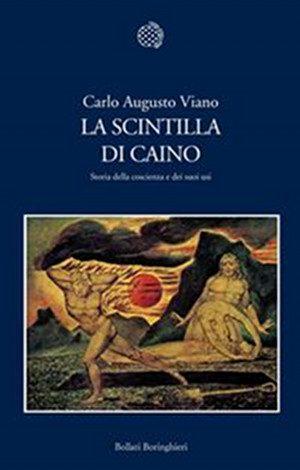 La Scintilla di Caino:  Storia della coscienza e dei suoi usi Viano, C.A. (2013) Torino: Bollati Boringhieri. - Immagine: copertina