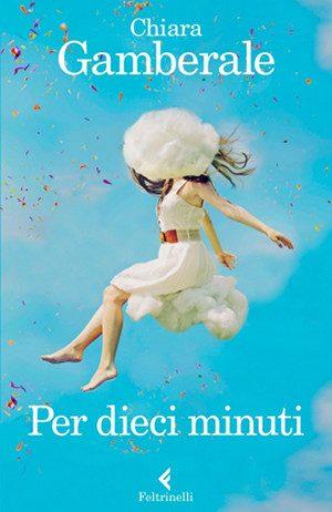 Per dieci minuti di Chiara Gamberale, Feltrinelli 2014. - Immagine: copertina