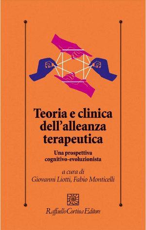 Teoria e Clinica dell'Alleanza Terapeutica - A Cura di Liotti e Monticelli - 2014