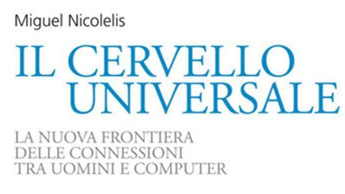 Il Cervello Universale (2013) di Miguel Nicolelis – Neuroscienze & Tecnologia