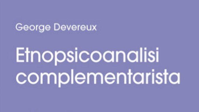 Etnopsicoanalisi complementarista di George Devereux – Recensione
