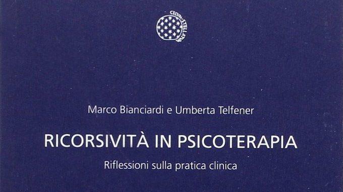 Ricorsività in psicoterapia: riflessioni sulla pratica clinica di Bianciardi e Telfener (2014) – Recensione