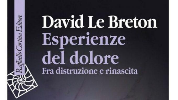 Esperienze del dolore (2014) di D. Le Breton – Il significato della sofferenza e la sua utilità – Recensione