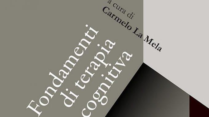 Fondamenti di Terapia Cognitiva a cura di Carmelo La Mela – Recensione