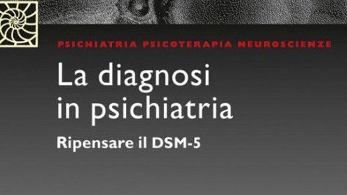 La diagnosi in psichiatria: ripensare il DSM-5 di Allen Frances – Recensione