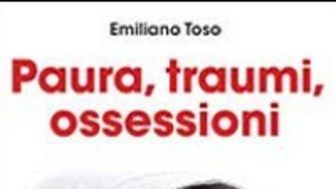 Paura, Traumi, Ossessioni. Esposizione in psicoterapia: effetti sul cervello di Emiliano Toso – Recensione