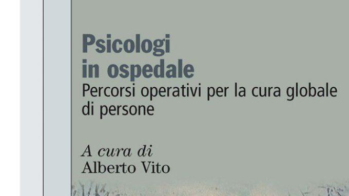 Psicologi in ospedale. Percorsi operativi per la cura globale di persone di Alberto Vito (2014) – Recensione