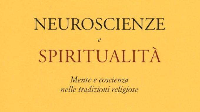 Neuroscienze e spiritualità. Mente e coscienza nelle tradizioni religiose (2014) – Recensione