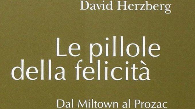 Le pillole della felicità. Dal Miltown al Prozac, di David Herzberg (2014) – Recensione