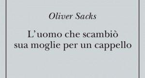 L'uomo che scambiò sua moglie per un cappello - Recensione del libro di Oliver Sacks