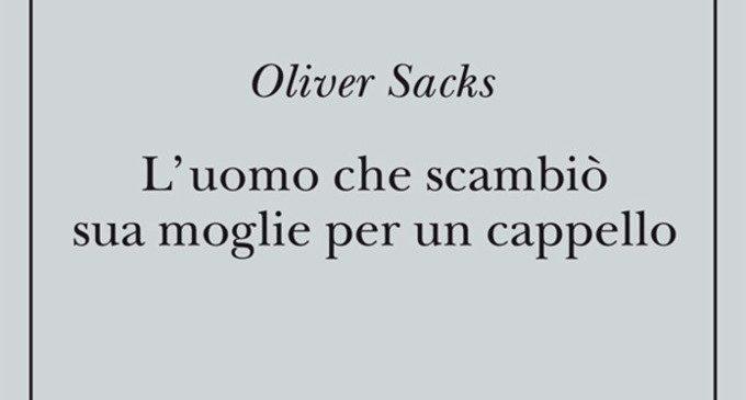 L'uomo che scambiò sua moglie per un cappello (1985) di Oliver Sacks – Recensione