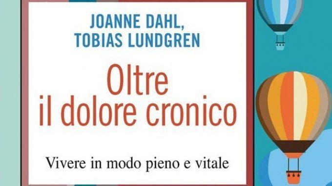 Oltre il dolore cronico. Vivere in modo pieno e vitale, di Joanne Dahl e Tobias Lundgren (2014) – Recensione