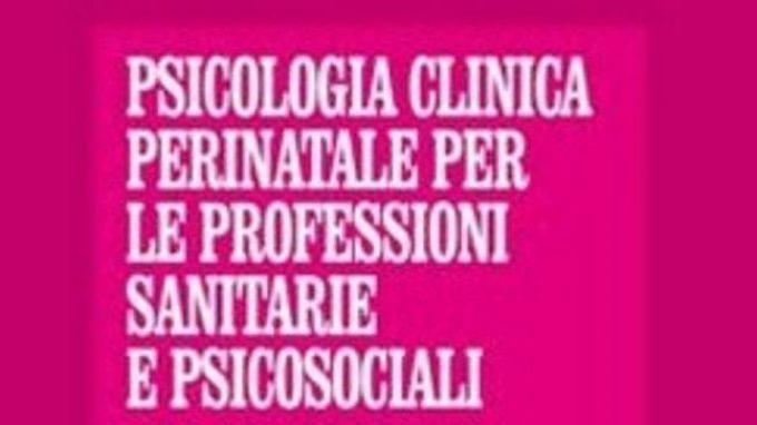 Psicologia Clinica Perinatale per le Professioni Sanitarie e Psicosociali – Recensione