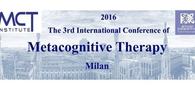 The 3rd International Conference of Metacognitive Therapy – Milano 8, 9 Aprile 2016
