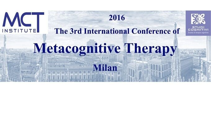The 3rd International Conference of Metacognitive Therapy - Milano 8, 9 Aprile 2016
