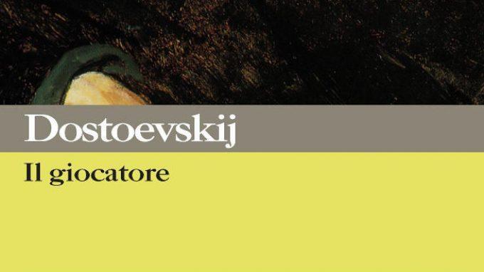 Il giocatore di Dostoevskij – I consigli per l'estate di libri e film Nr. 01