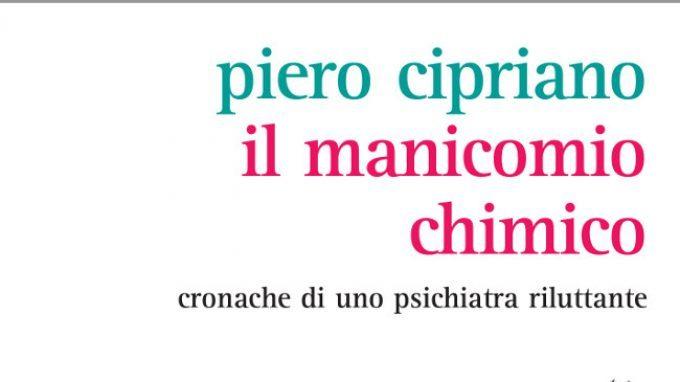 Il manicomio chimico: cronache di uno psichiatra riluttante di Piero Cipriano (2015) – Recensione