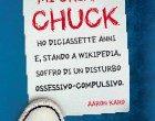 Mi chiamo Chuck, ho diciassette anni e, stando a Wikipedia, soffro di disturbo ossessivo-compulsivo di Aaron Karo – I consigli per l'estate di libri e film Nr. 02