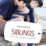 Siblings- essere fratelli di ragazzi con disabilità - Recensione del nuovo libro di Alessia Farinella