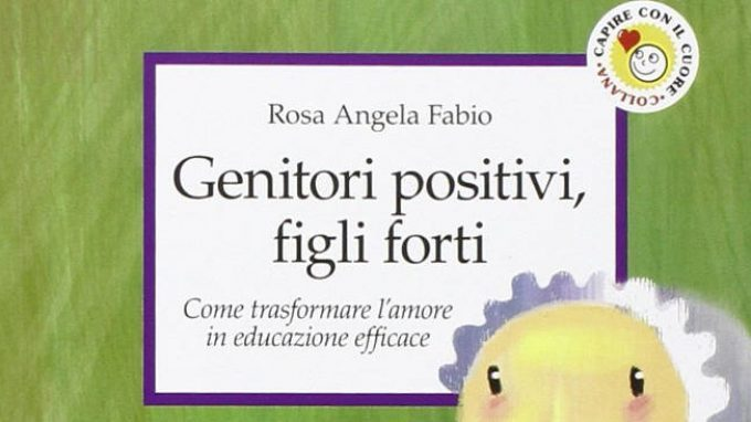 Genitori positivi, figli forti. Come trasformare l'amore in educazione efficace (2003) – Recensione
