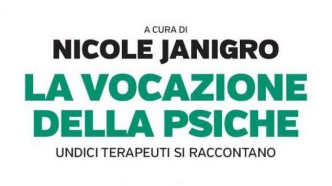 La vocazione della psiche. Undici terapeuti si raccontano (2015) a cura di N. Janigro – Recensione
