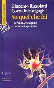 So quel che fai: il cervello che agisce e i neuroni specchio - Recensione