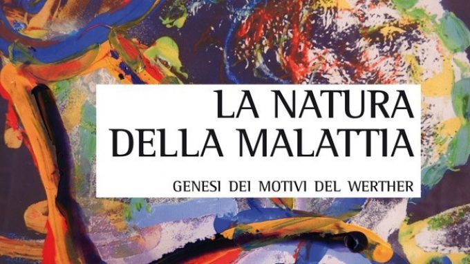 La natura della malattia. Genesi dei motivi del Werther di Mauro Ponzi (2015) Recensione