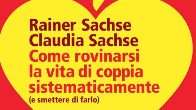 Come rovinarsi la vita di coppia sistematicamente di Rainer Sachse e Claudia Sachse (2015) – Recensione