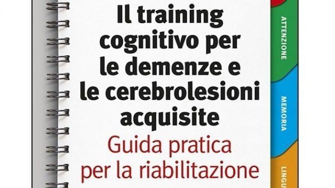 Il training cognitivo per le demenze e le cerebrolesioni acquisite: guida pratica per la riabilitazione (2015) – Recensione