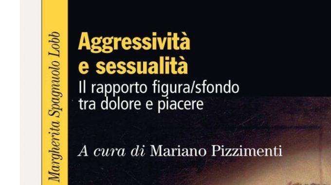 Aggressività e sessualità: il rapporto figura/sfondo tra dolore e piacere (2015) – Recensione