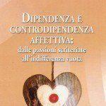 Dipendenza affettiva: recensione del libro 'Dipendenza e controdipendenza affettiva: dalle passioni scriteriate all'indifferenza vuota' - featured