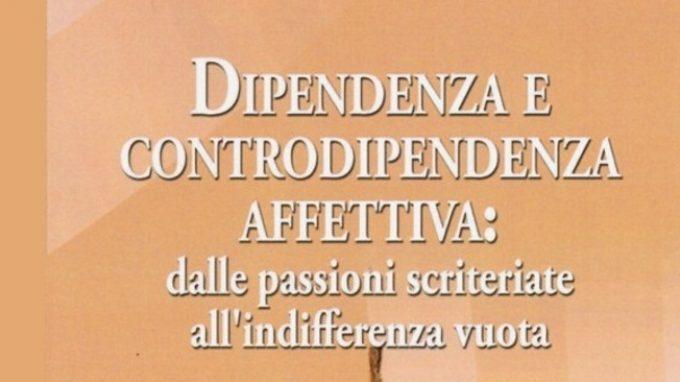 Dipendenza affettiva: recensione del libro 'Dipendenza e controdipendenza affettiva: dalle passioni scriteriate all'indifferenza vuota'