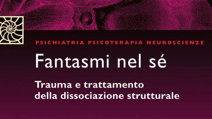 Fantasmi nel sé. Trauma e trattamento della dissociazione strutturale (2011) – Recensione