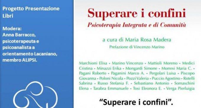 """Presentazione del libro di Maria Rosa Madera """"Superare i confini. Psicoterapia integrata e di comunità"""""""